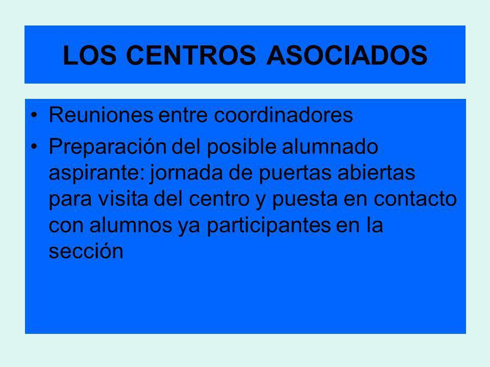 LOS CENTROS ASOCIADOS Reuniones entre coordinadores Preparación del posible alumnado aspirante: jornada de puertas abiertas para visita del centro y p
