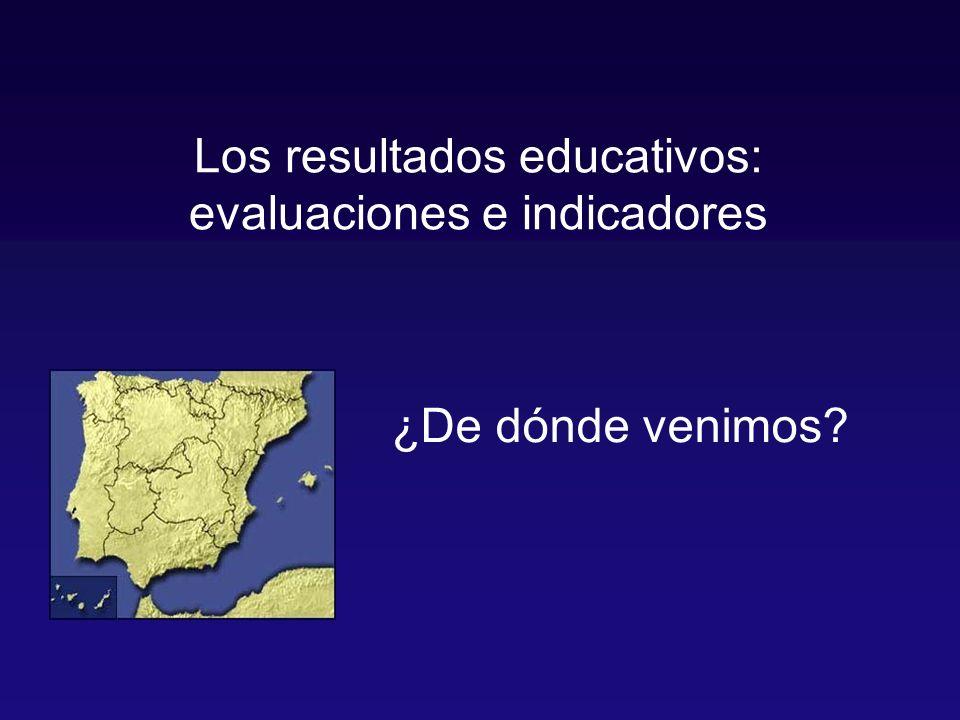 Los resultados educativos: evaluaciones e indicadores ¿De dónde venimos