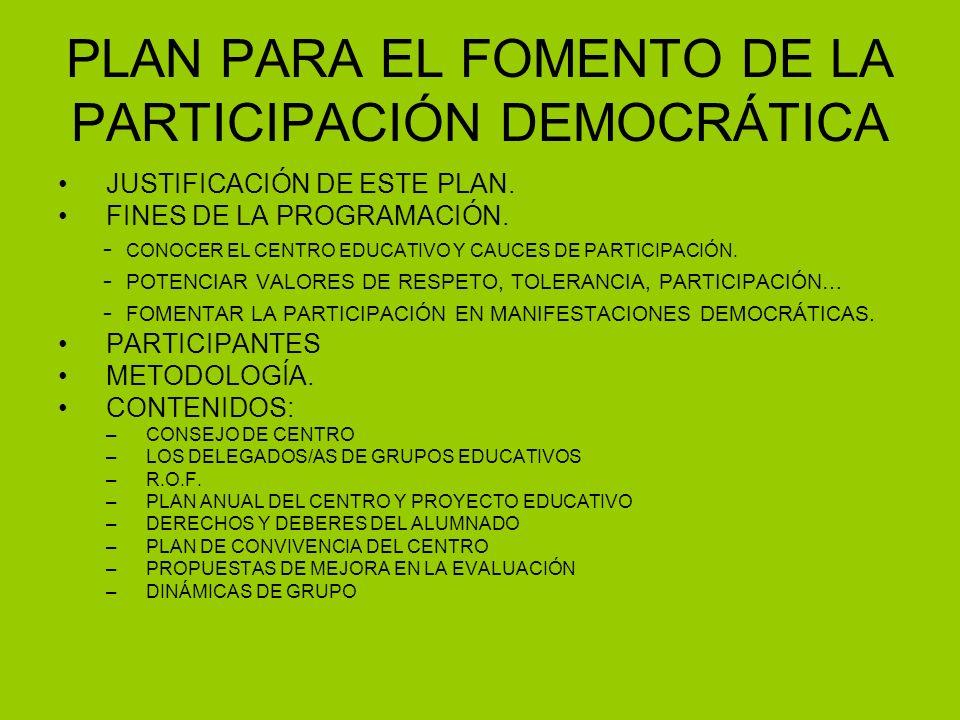 PLAN PARA EL FOMENTO DE LA PARTICIPACIÓN DEMOCRÁTICA JUSTIFICACIÓN DE ESTE PLAN. FINES DE LA PROGRAMACIÓN. - CONOCER EL CENTRO EDUCATIVO Y CAUCES DE P