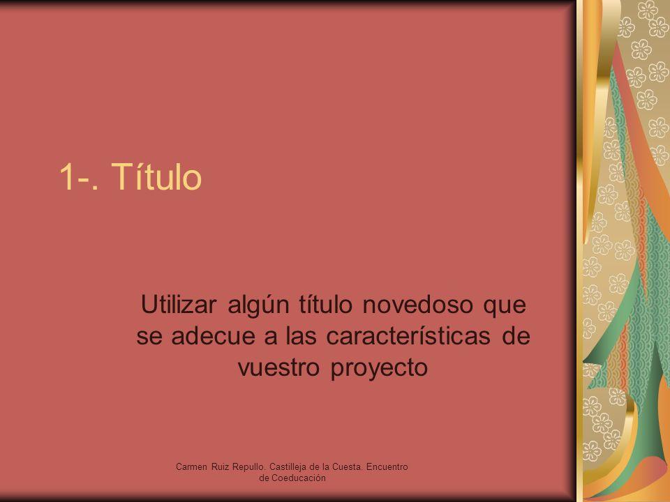 Carmen Ruiz Repullo. Castilleja de la Cuesta. Encuentro de Coeducación 1-. Título Utilizar algún título novedoso que se adecue a las características d