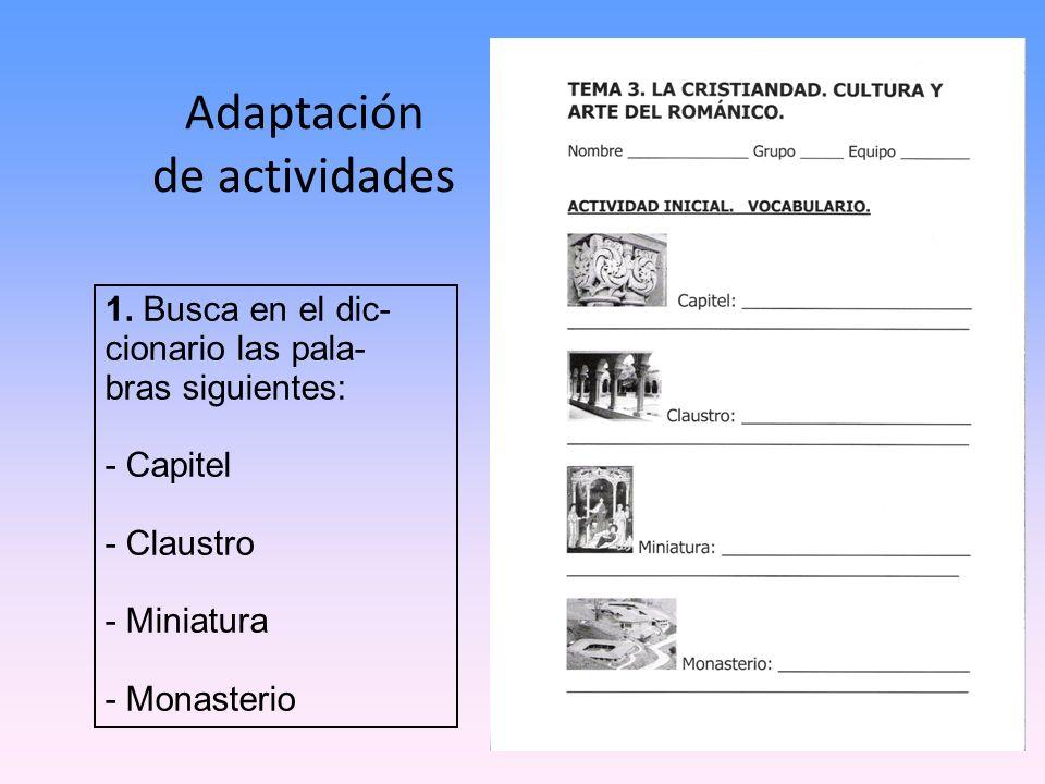 Adaptación de actividades 1. Busca en el dic- cionario las pala- bras siguientes: - Capitel - Claustro - Miniatura - Monasterio