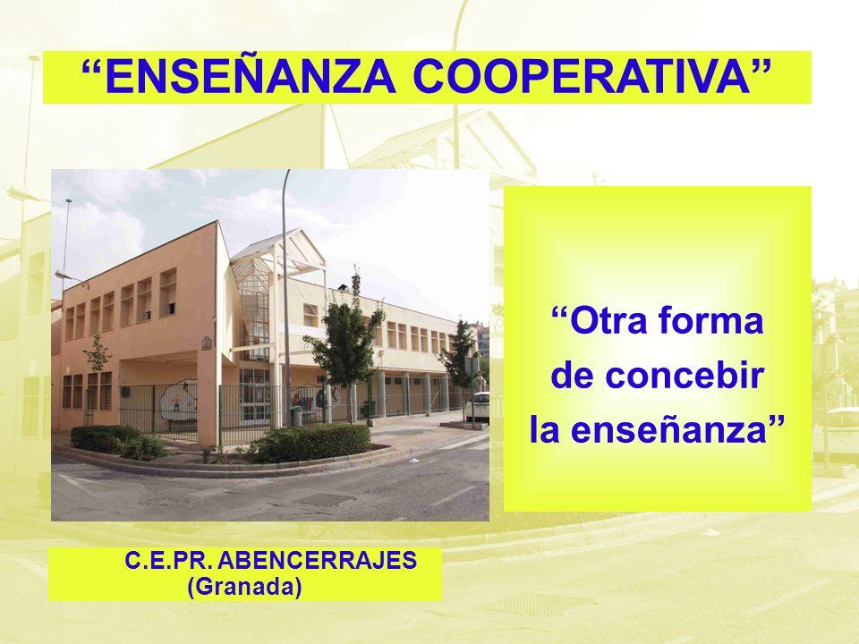 C.E.PR. ABENCERRAJES (Granada) ENSEÑANZA COOPERATIVA Otra forma de concebir la enseñanza