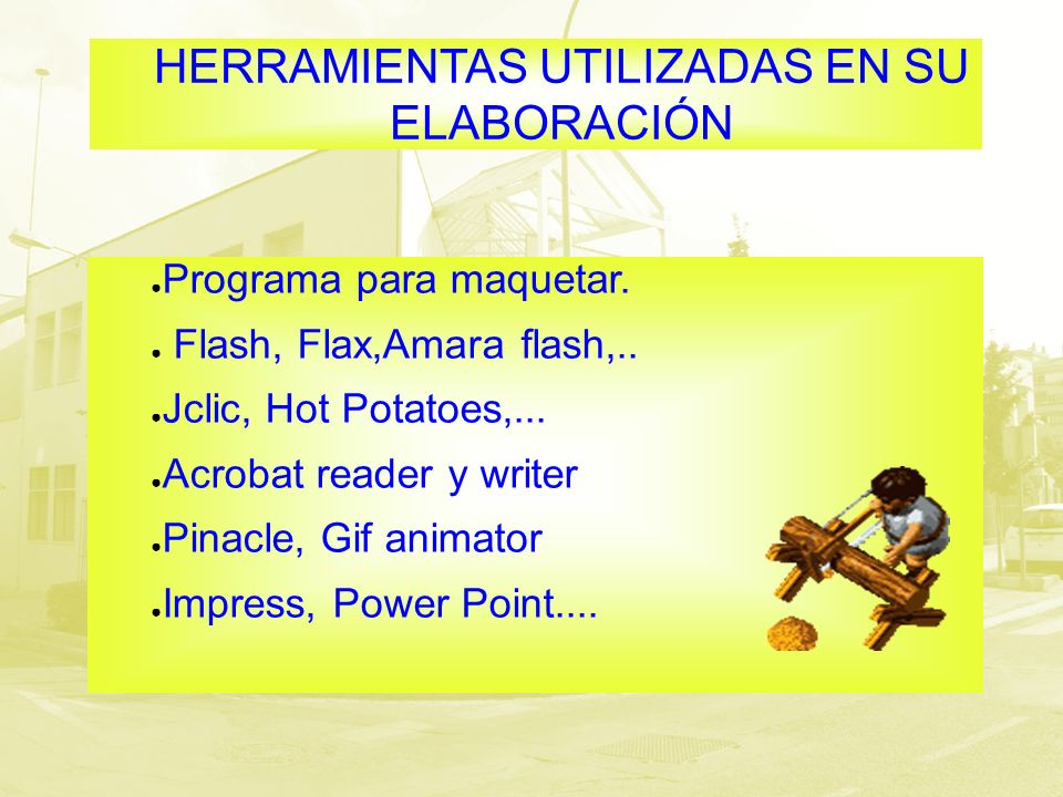 HERRAMIENTAS UTILIZADAS EN SU ELABORACIÓN Programa para maquetar. Flash, Flax,Amara flash,.. Jclic, Hot Potatoes,... Acrobat reader y writer Pinacle,