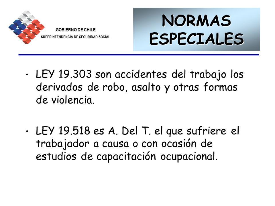 GOBIERNO DE CHILE SUPERINTENDENCIA DE SEGURIDAD SOCIAL 13 NORMAS ESPECIALES LEY 19.303 son accidentes del trabajo los derivados de robo, asalto y otra