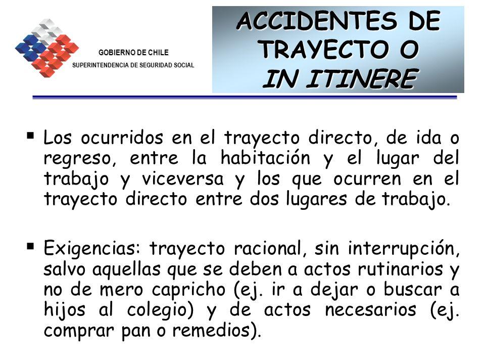 GOBIERNO DE CHILE SUPERINTENDENCIA DE SEGURIDAD SOCIAL 14 ACCIDENTES DE TRAYECTO O IN ITINERE Los ocurridos en el trayecto directo, de ida o regreso,