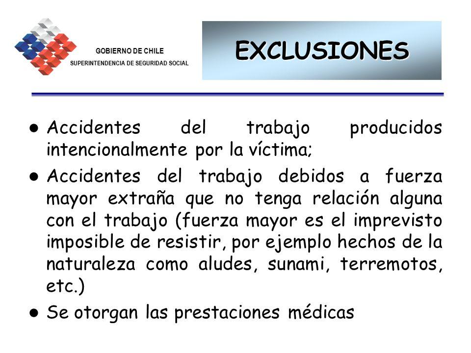 GOBIERNO DE CHILE SUPERINTENDENCIA DE SEGURIDAD SOCIAL 15 EXCLUSIONES Accidentes del trabajo producidos intencionalmente por la víctima; Accidentes de