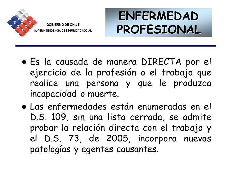 GOBIERNO DE CHILE SUPERINTENDENCIA DE SEGURIDAD SOCIAL 17 ENFERMEDAD PROFESIONAL Es la causada de manera DIRECTA por el ejercicio de la profesión o el