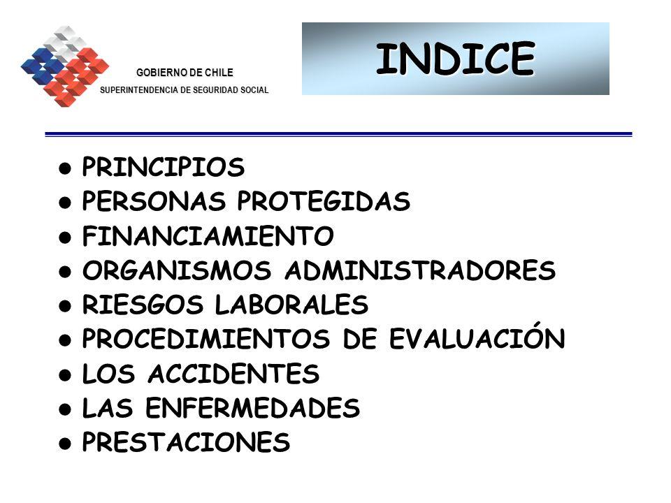GOBIERNO DE CHILE SUPERINTENDENCIA DE SEGURIDAD SOCIAL 2 INDICE PRINCIPIOS PERSONAS PROTEGIDAS FINANCIAMIENTO ORGANISMOS ADMINISTRADORES RIESGOS LABOR