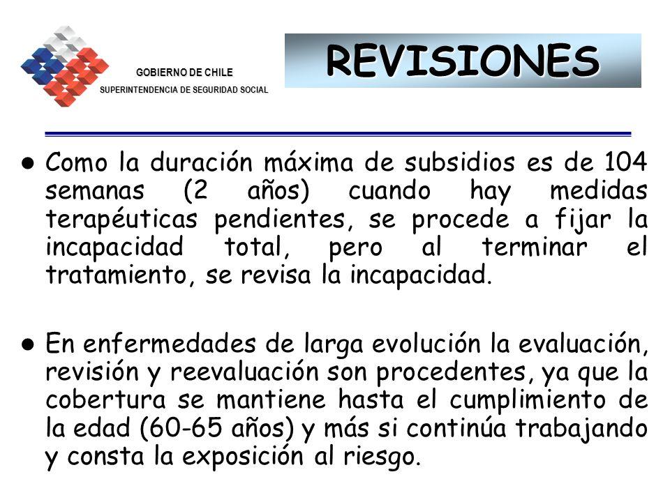 GOBIERNO DE CHILE SUPERINTENDENCIA DE SEGURIDAD SOCIAL 30 REVISIONES Como la duración máxima de subsidios es de 104 semanas (2 años) cuando hay medida