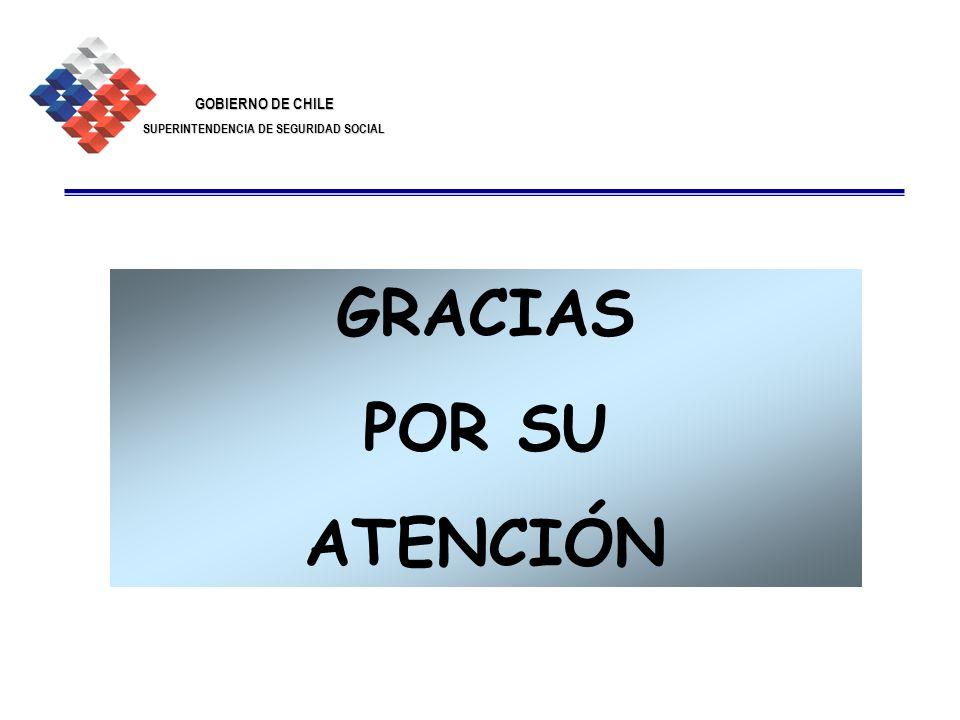 GOBIERNO DE CHILE SUPERINTENDENCIA DE SEGURIDAD SOCIAL 31 GRACIAS POR SU ATENCIÓN