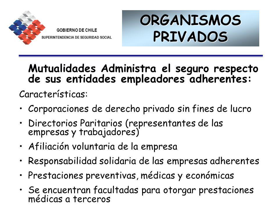 GOBIERNO DE CHILE SUPERINTENDENCIA DE SEGURIDAD SOCIAL 10 ORGANISMOS ADMINISTRADORES PRIVADOS Empresas con Administración delegada: Administran el seguro respecto de sus trabajadores.