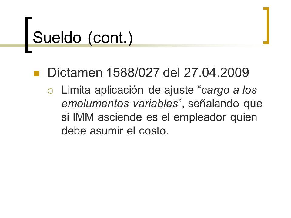 Sueldo (cont.) Dictamen 1588/027 del 27.04.2009 Limita aplicación de ajuste cargo a los emolumentos variables, señalando que si IMM asciende es el emp