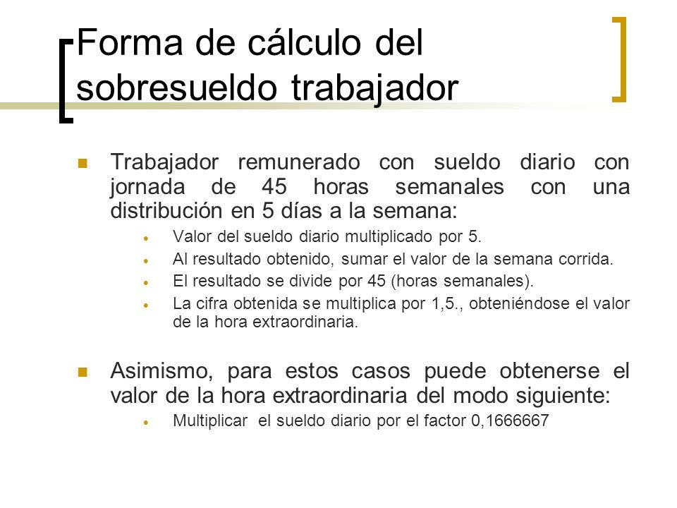 Forma de cálculo del sobresueldo trabajador Trabajador remunerado con sueldo diario con jornada de 45 horas semanales con una distribución en 5 días a