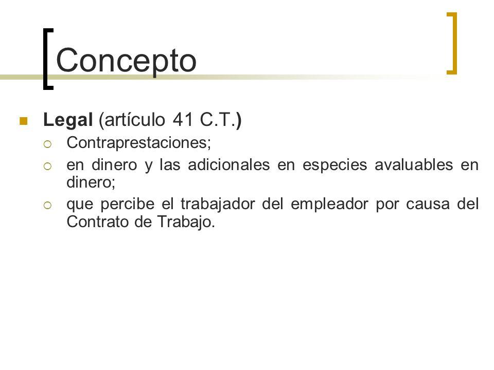 Concepto Legal (artículo 41 C.T.) Contraprestaciones; en dinero y las adicionales en especies avaluables en dinero; que percibe el trabajador del empl