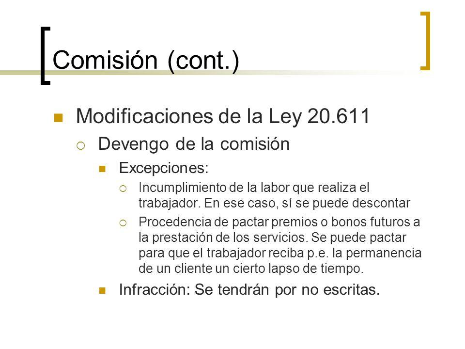 Comisión (cont.) Modificaciones de la Ley 20.611 Devengo de la comisión Excepciones: Incumplimiento de la labor que realiza el trabajador. En ese caso