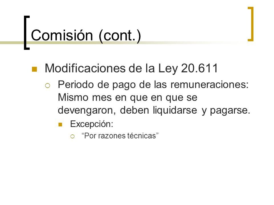 Comisión (cont.) Modificaciones de la Ley 20.611 Periodo de pago de las remuneraciones: Mismo mes en que en que se devengaron, deben liquidarse y paga
