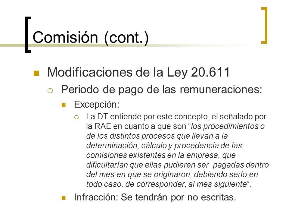 Comisión (cont.) Modificaciones de la Ley 20.611 Periodo de pago de las remuneraciones: Excepción: La DT entiende por este concepto, el señalado por l