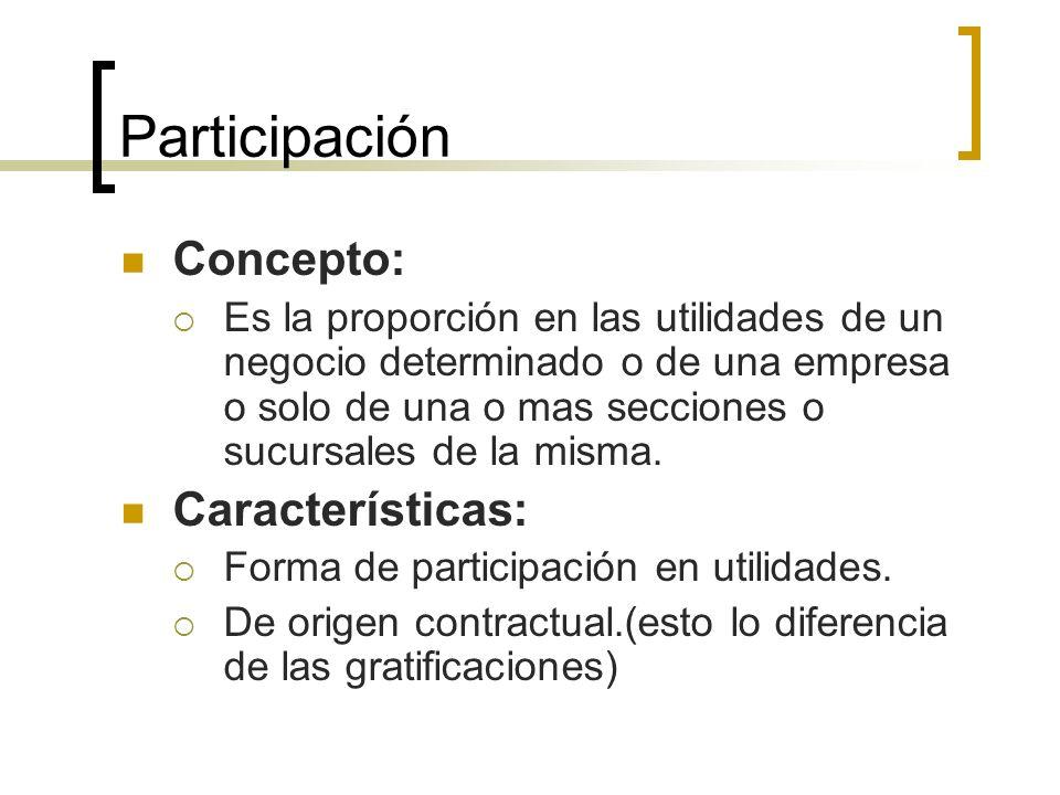 Participación Concepto: Es la proporción en las utilidades de un negocio determinado o de una empresa o solo de una o mas secciones o sucursales de la
