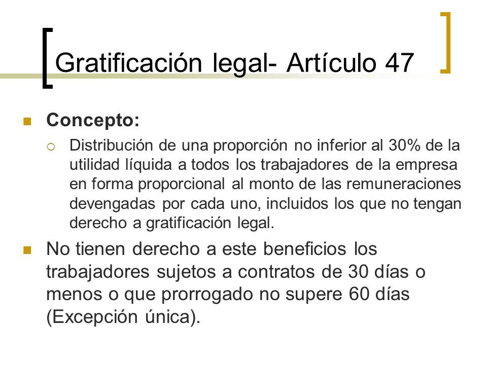 Gratificación legal- Artículo 47 Concepto: Distribución de una proporción no inferior al 30% de la utilidad líquida a todos los trabajadores de la emp