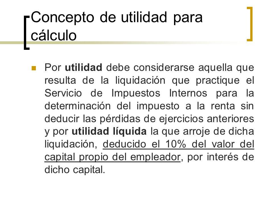 Concepto de utilidad para cálculo Por utilidad debe considerarse aquella que resulta de la liquidación que practique el Servicio de Impuestos Internos