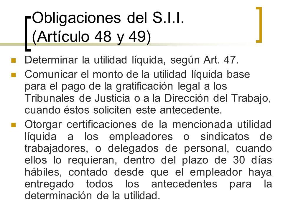 Obligaciones del S.I.I. (Artículo 48 y 49) Determinar la utilidad líquida, según Art. 47. Comunicar el monto de la utilidad líquida base para el pago