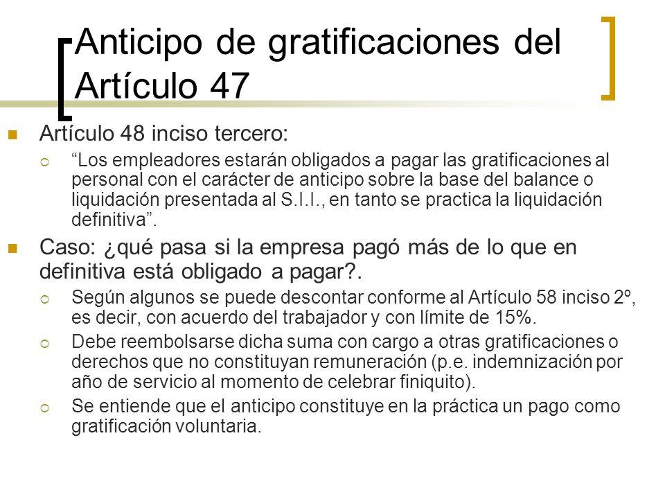 Anticipo de gratificaciones del Artículo 47 Artículo 48 inciso tercero: Los empleadores estarán obligados a pagar las gratificaciones al personal con