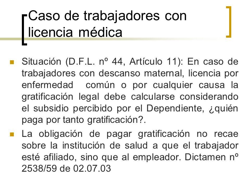 Caso de trabajadores con licencia médica Situación (D.F.L. nº 44, Artículo 11): En caso de trabajadores con descanso maternal, licencia por enfermedad