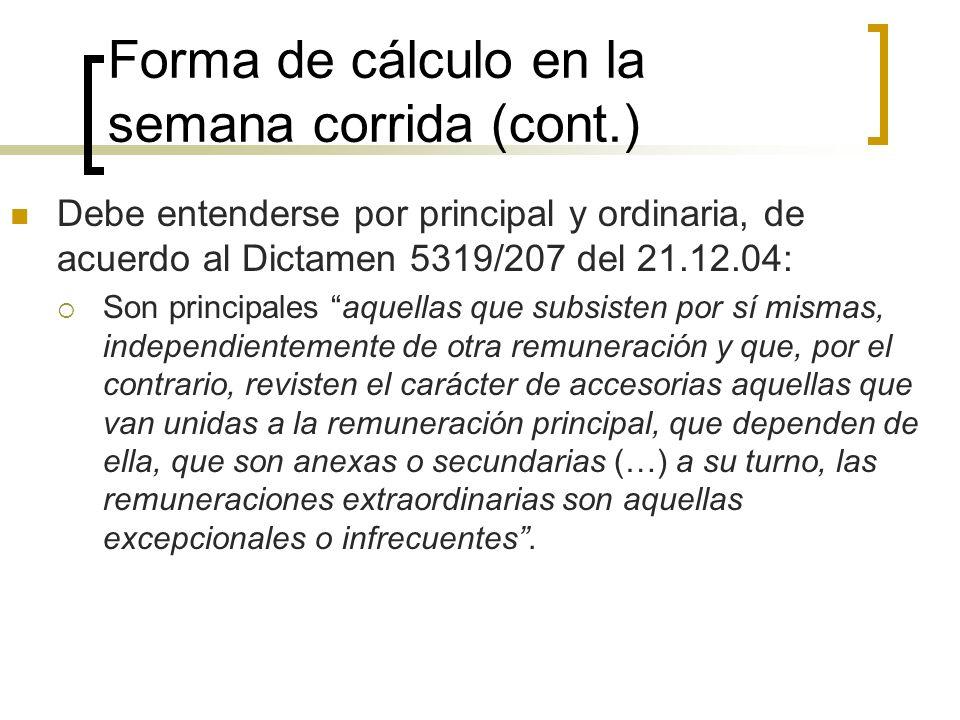 Forma de cálculo en la semana corrida (cont.) Debe entenderse por principal y ordinaria, de acuerdo al Dictamen 5319/207 del 21.12.04: Son principales
