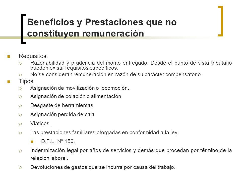 Beneficios y Prestaciones que no constituyen remuneración Requisitos: Razonabilidad y prudencia del monto entregado. Desde el punto de vista tributari
