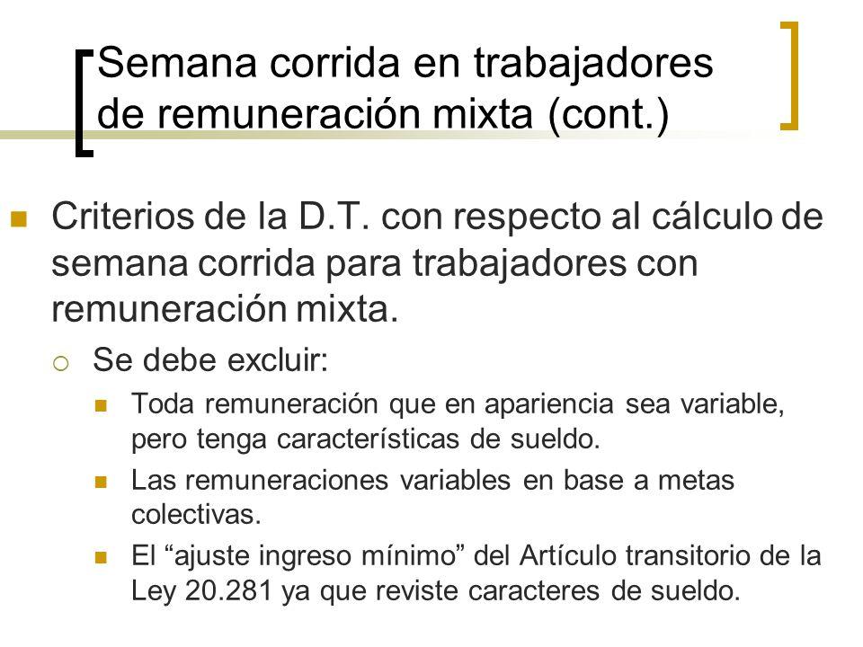Semana corrida en trabajadores de remuneración mixta (cont.) Criterios de la D.T. con respecto al cálculo de semana corrida para trabajadores con remu