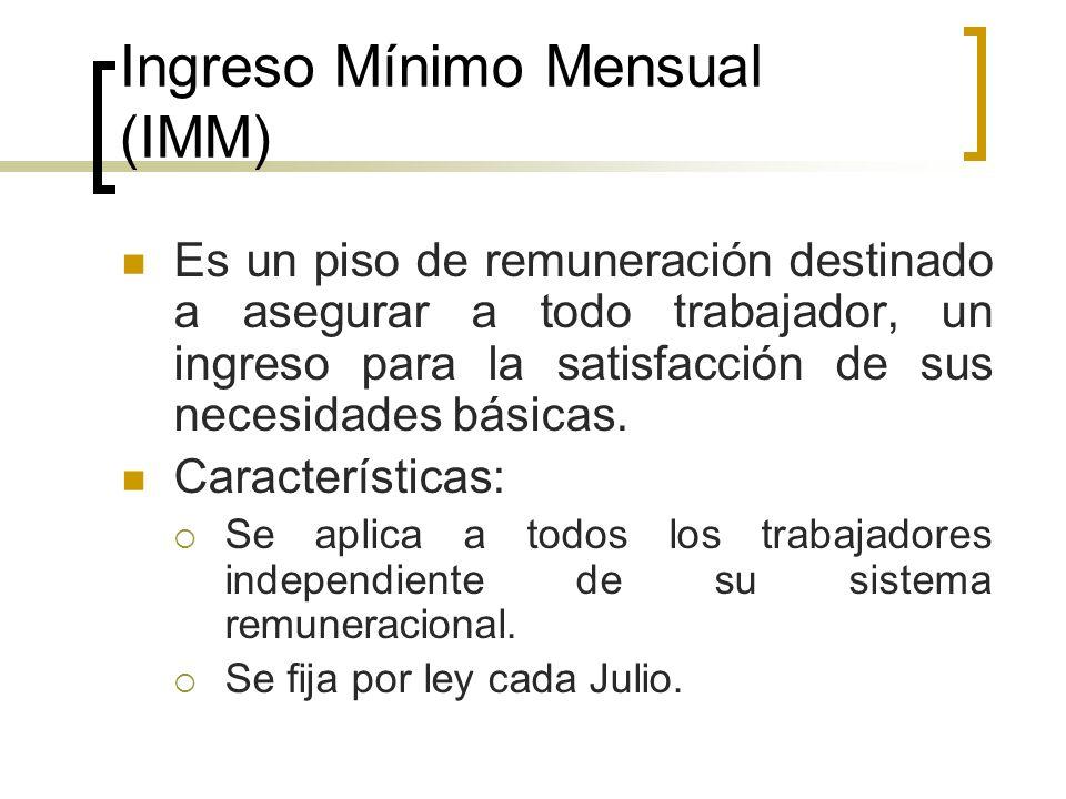 Ingreso Mínimo Mensual (IMM) Es un piso de remuneración destinado a asegurar a todo trabajador, un ingreso para la satisfacción de sus necesidades bás