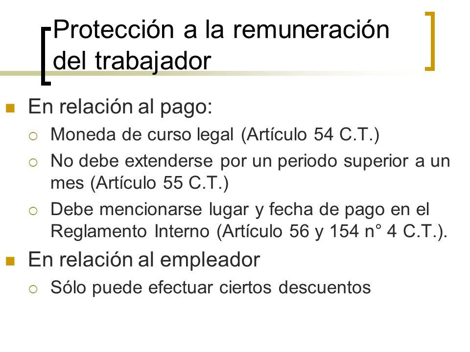 Protección a la remuneración del trabajador En relación al pago: Moneda de curso legal (Artículo 54 C.T.) No debe extenderse por un periodo superior a