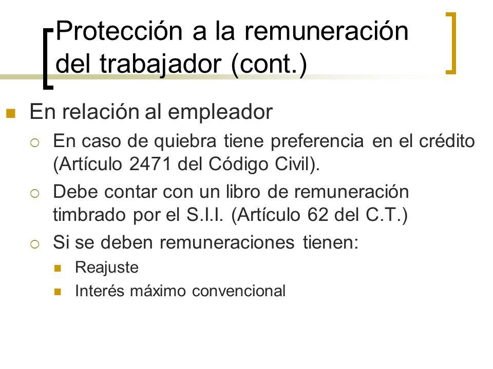 Protección a la remuneración del trabajador (cont.) En relación al empleador En caso de quiebra tiene preferencia en el crédito (Artículo 2471 del Cód
