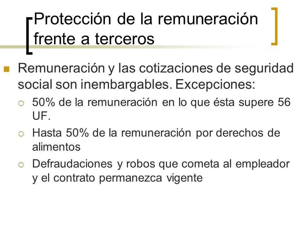 Protección de la remuneración frente a terceros Remuneración y las cotizaciones de seguridad social son inembargables. Excepciones: 50% de la remunera