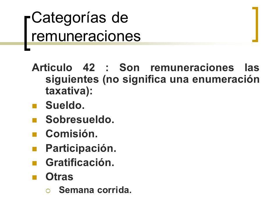 Categorías de remuneraciones Articulo 42 : Son remuneraciones las siguientes (no significa una enumeración taxativa): Sueldo. Sobresueldo. Comisión. P