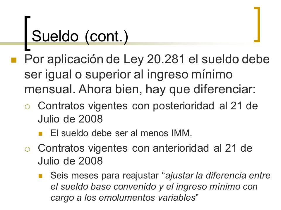 Sueldo (cont.) Por aplicación de Ley 20.281 el sueldo debe ser igual o superior al ingreso mínimo mensual. Ahora bien, hay que diferenciar: Contratos