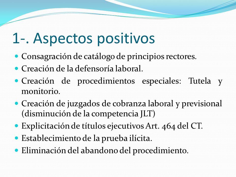 1-. Aspectos positivos Consagración de catálogo de principios rectores. Creación de la defensoría laboral. Creación de procedimientos especiales: Tute
