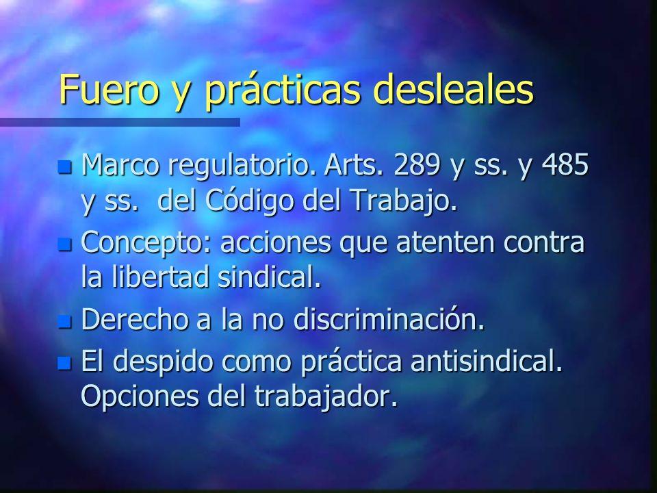 Fuero y prácticas desleales n Marco regulatorio. Arts. 289 y ss. y 485 y ss. del Código del Trabajo. n Concepto: acciones que atenten contra la libert