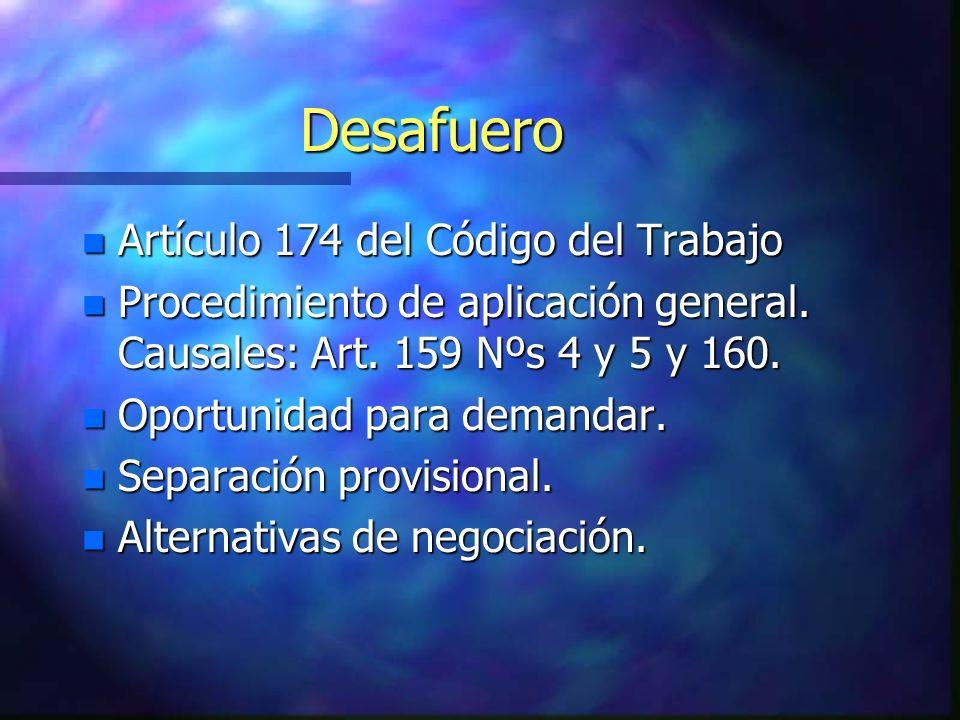Desafuero n Artículo 174 del Código del Trabajo n Procedimiento de aplicación general. Causales: Art. 159 Nºs 4 y 5 y 160. n Oportunidad para demandar