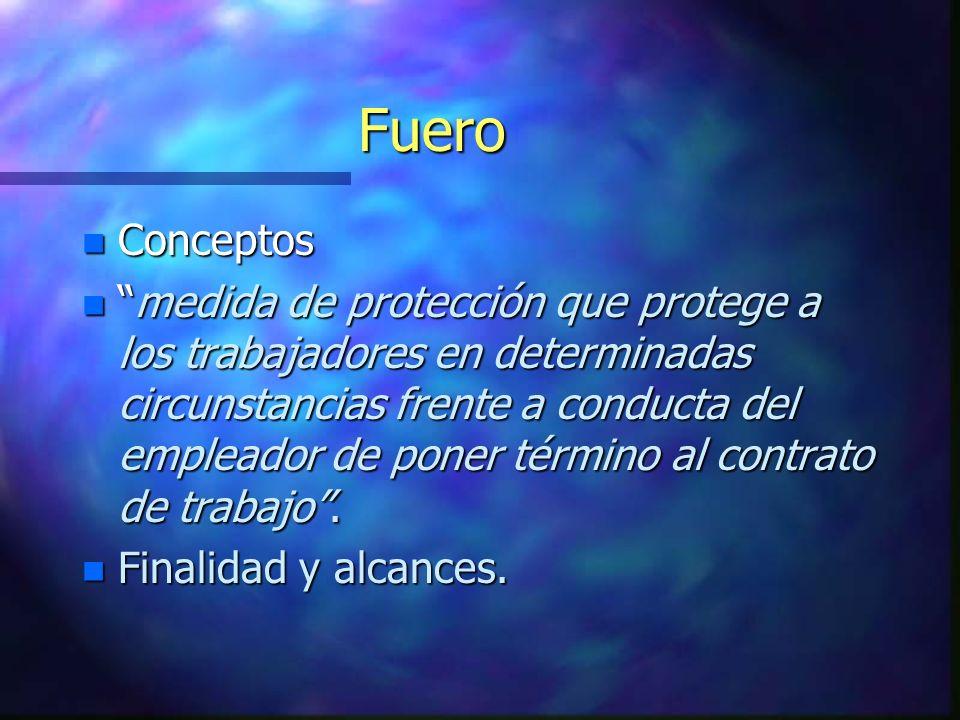 Fuero n Conceptos nmedida de protección que protege a los trabajadores en determinadas circunstancias frente a conducta del empleador de poner término