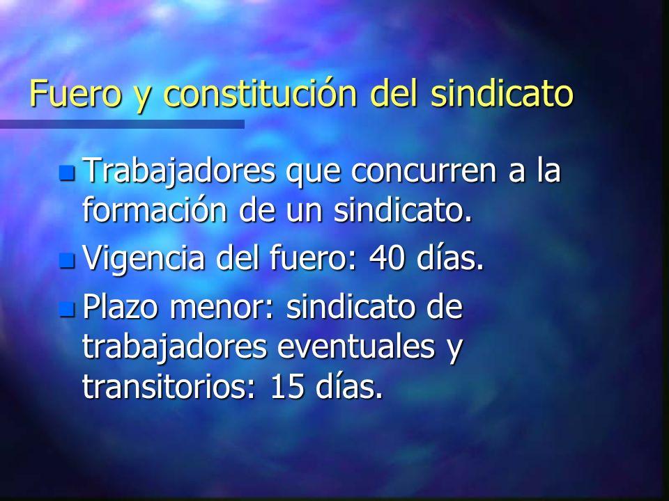 Fuero y constitución del sindicato n Trabajadores que concurren a la formación de un sindicato. n Vigencia del fuero: 40 días. n Plazo menor: sindicat