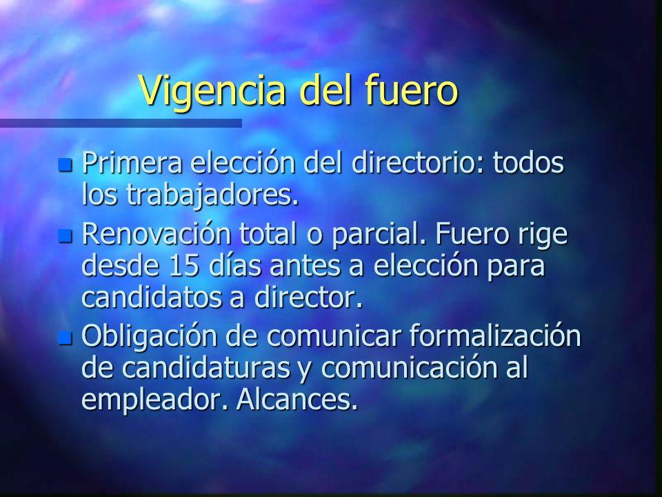Vigencia del fuero n Primera elección del directorio: todos los trabajadores. n Renovación total o parcial. Fuero rige desde 15 días antes a elección