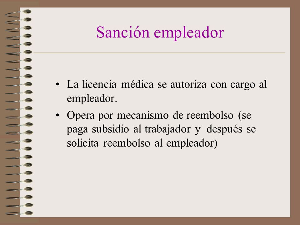 Sanción empleador La licencia médica se autoriza con cargo al empleador.