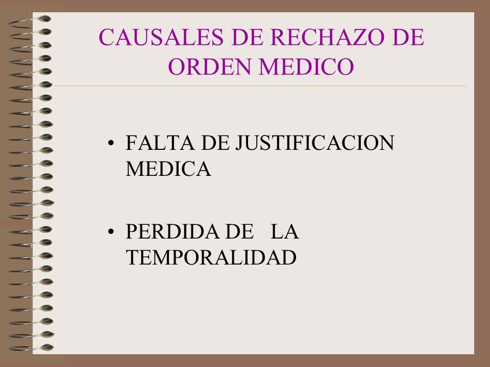CAUSALES DE RECHAZO DE ORDEN MEDICO FALTA DE JUSTIFICACION MEDICA PERDIDA DE LA TEMPORALIDAD