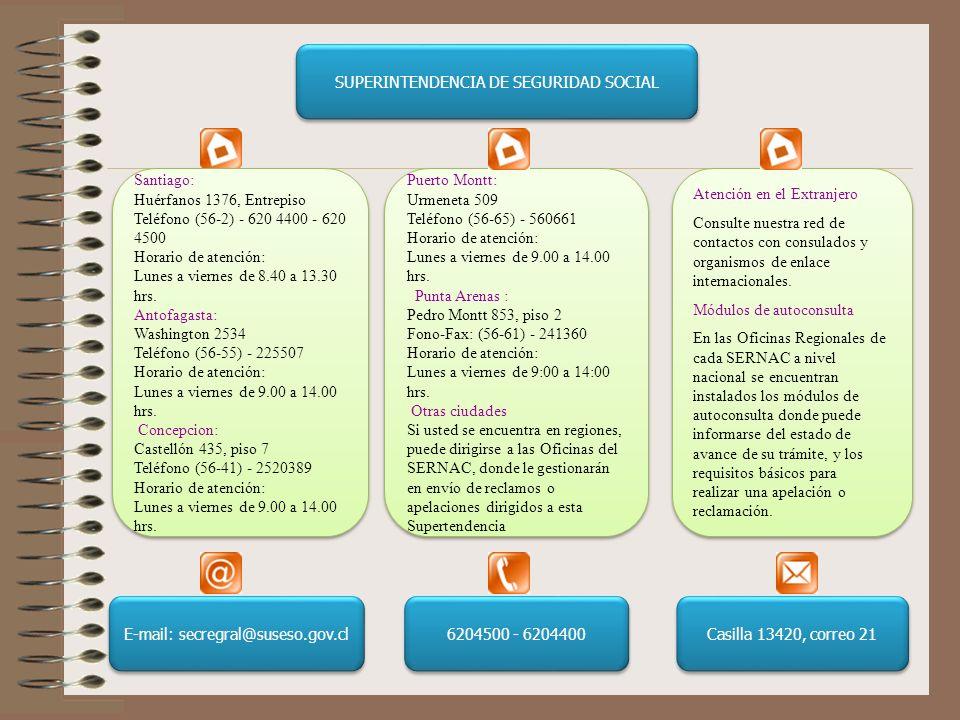 Santiago: Huérfanos 1376, Entrepiso Teléfono (56-2) - 620 4400 - 620 4500 Horario de atención: Lunes a viernes de 8.40 a 13.30 hrs.