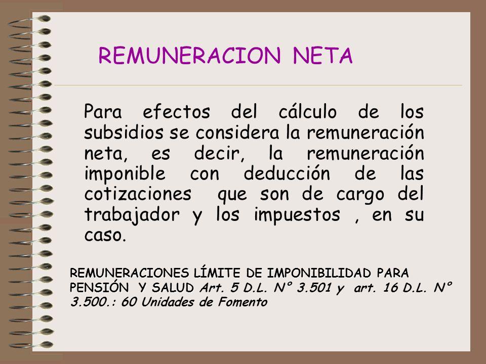 Para efectos del cálculo de los subsidios se considera la remuneración neta, es decir, la remuneración imponible con deducción de las cotizaciones que son de cargo del trabajador y los impuestos, en su caso.