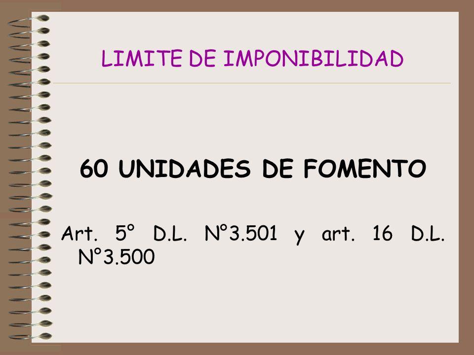 LIMITE DE IMPONIBILIDAD 60 UNIDADES DE FOMENTO Art. 5° D.L. N°3.501 y art. 16 D.L. N°3.500