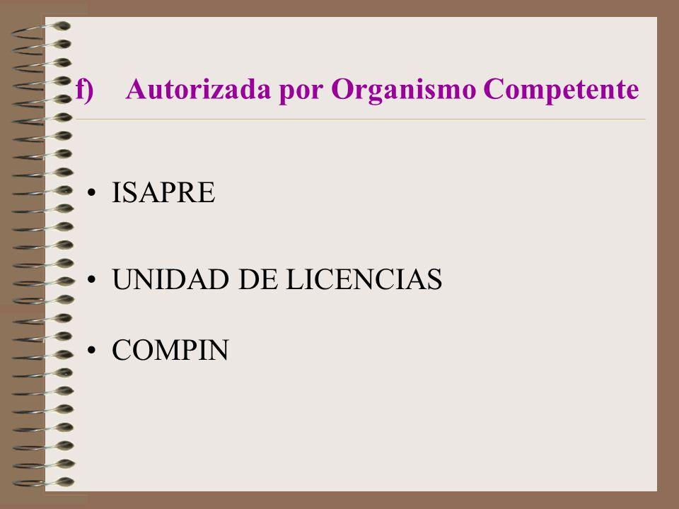 f) Autorizada por Organismo Competente ISAPRE UNIDAD DE LICENCIAS COMPIN