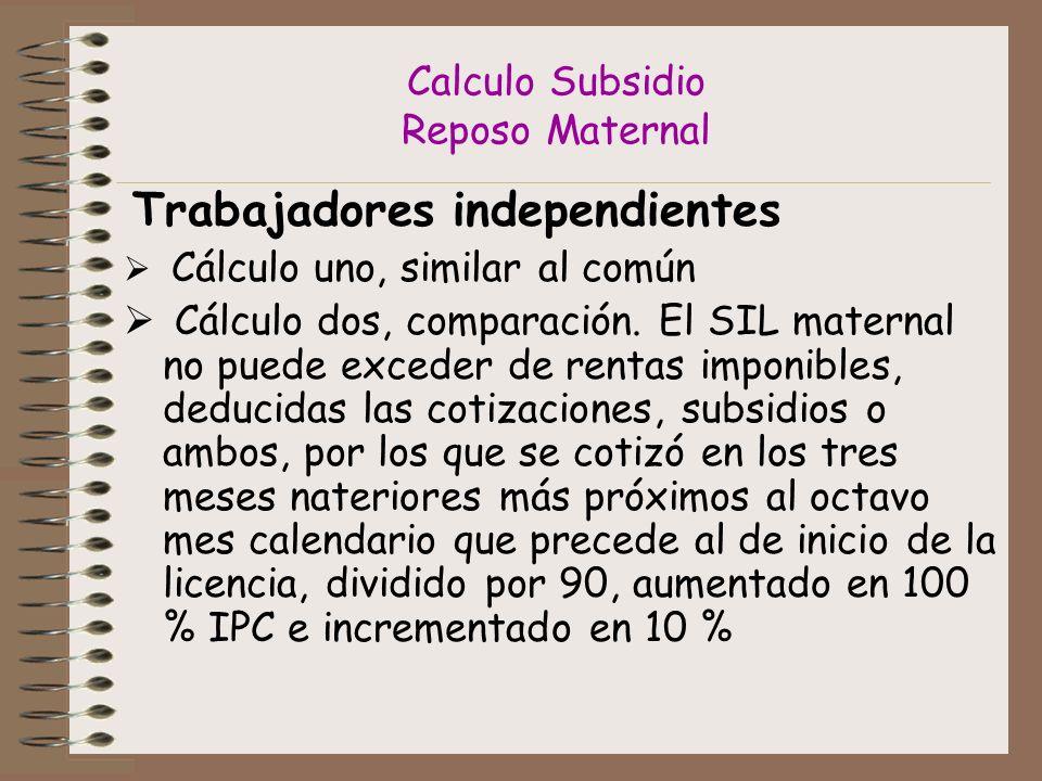 Calculo Subsidio Reposo Maternal Trabajadores independientes Cálculo uno, similar al común Cálculo dos, comparación.