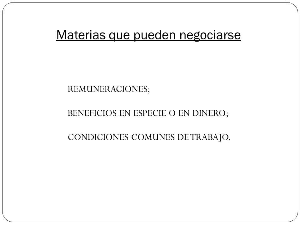 Materias que pueden negociarse REMUNERACIONES; BENEFICIOS EN ESPECIE O EN DINERO; CONDICIONES COMUNES DE TRABAJO.